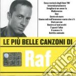 Raf - Le Piu' Belle Canzoni Di Raf cd musicale di RAF