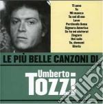 Umberto Tozzi - Le Piu' Belle Canzoni Di Umberto Tozzi cd musicale di Umberto Tozzi