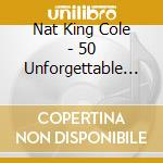 50 unforgettable greats cd musicale di Nat king cole