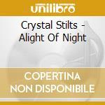 Crystal Stilts - Alight Of Night cd musicale di Stilts Crystal