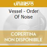 Vessel - Order Of Noise cd musicale di Vessel