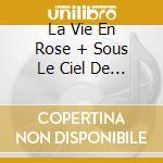 LA VIE EN ROSE + SOUS LE CIEL DE PARIS cd musicale di PIAF EDITH