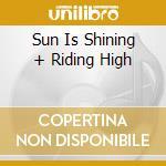 SUN IS SHINING + RIDING HIGH cd musicale di MARLEY BOB
