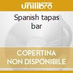Spanish tapas bar cd musicale di Artisti Vari