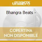 Bhangra beats cd musicale di Artisti Vari