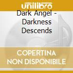 DARKNESS DESCENDS cd musicale di DARK ANGEL