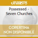 SEVEN CHURCHES (DELUXE EDITION) cd musicale di POSSESSED