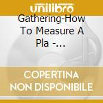 HOW TO MEASURE A PLANET?/2CD cd musicale di GATHERING