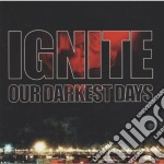 Ignite - Our Darkest Days cd musicale di IGNITE