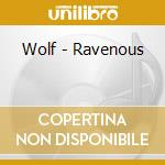 Wolf - Ravenous cd musicale di WOLF
