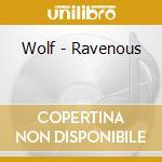 RAVENOUS cd musicale di WOLF