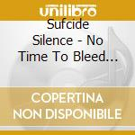 NO TIME TO BLEED                          cd musicale di Silence Siucide
