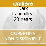 Dark Tranquillity - 20 Years cd musicale di Tranquillity Dark