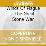 THE GREAT STONE WAR                       cd musicale di WINDS OF PLAGUE