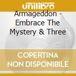 Embrace the mystery & three cd musicale di ARMAGEDDON