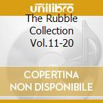 THE RUBBLE COLLECTION VOL.11-20           cd musicale di Artisti Vari