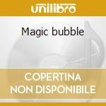 Magic bubble cd musicale di Bubble Magic