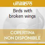 Birds with broken wings cd musicale di Lovett Colleen