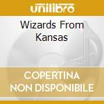 WIZARDS FROM KANSAS                       cd musicale di Wizards from kansas