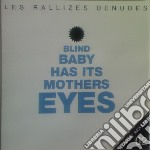 Blind baby has it's mothers eyes cd musicale di LES RALLIZES DENUDES