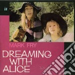 Fry, Mark - Dreaming With Alice cd musicale di Mark Fry