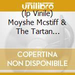(LP VINILE) MOYSHE MCSTIFF & THE TARTAN LANCERS       lp vinile di COB