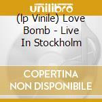 (LP VINILE) LOVE BOMB - LIVE IN STOCKHOLM             lp vinile di Toes Blossom