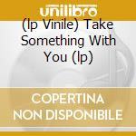 (LP VINILE) TAKE SOMETHING WITH YOU (LP) lp vinile di Gary Farr