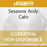 SESSIONS mixed by  ANDY CATO cd musicale di ARTISTI VARI