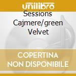 SESSIONS CAJMERE/GREEN VELVET cd musicale di ARTISTI VARI