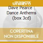 DAVE PEARCE : DANCE ANTHEMS (BOX 3CD) cd musicale di ARTISTI VARI