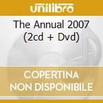 THE ANNUAL 2007 (2CD + DVD) cd musicale di ARTISTI VARI