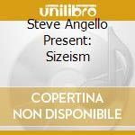 STEVE ANGELLO PRESENT: SIZEISM cd musicale di ARTISTI VARI