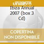 IBIZA ANNUAL 2007  (BOX 3 CD) cd musicale di ARTISTI VARI