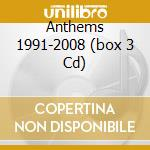 ANTHEMS 1991-2008  (BOX 3 CD) cd musicale di ARTISTI VARI