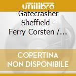 GATECRASHER SHEFFIELD FERRY C cd musicale di ARTISTI VARI