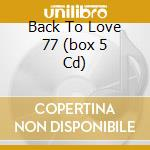 BACK TO LOVE 77  (BOX 5 CD) cd musicale di ARTISTI VARI