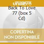 BACK TO LOVE 77  (BOX 5 CD) cd musicale di ARTISTI VARI