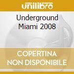 UNDERGROUND MIAMI 2008 BOX 3 CD cd musicale di ARTISTI VARI