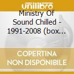 MINISTRY OF SOUND CHILLED - 1991-2008 (BOX 3CD) cd musicale di ARTISTI VARI