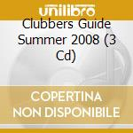 CLUBBERS GUIDE SUMMER 2008 (BOX 3 CD) cd musicale di ARTISTI VARI