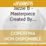 MASTERPIECE (BOX 3CD BY JAZZIE B) cd musicale di ARTISTI VARI
