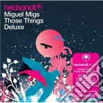 THOSE THINGS DELUXE cd musicale di Miguel Migs