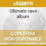 Ultimate rave album cd musicale di Artisti Vari