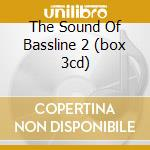 THE SOUND OF BASSLINE 2 (BOX 3CD) cd musicale di Artisti Vari