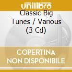 CLASSIC BIG TUNES (BOX 3 CD) cd musicale di ARTISTI VARI