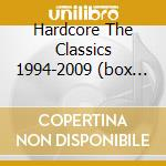 HARDCORE THE CLASSICS 1994-2009 (BOX 3CD) cd musicale di ARTISTI VARI