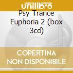 PSY TRANCE EUPHORIA 2 (BOX 3CD) cd musicale di Artisti Vari