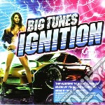 BIG TUNES IGNITION                        cd musicale di Artisti Vari
