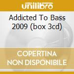 ADDICTED TO BASS 2009 (BOX 3CD) cd musicale di Artisti Vari